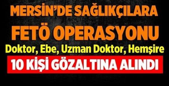 Tarsus'ta Sağlık Çalışanlarına FETÖ Operasyonu