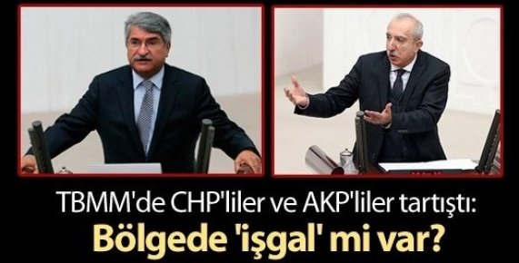 CHP'liler ve AKP'liler tartıştı: Bölgede 'işgal' mi var?