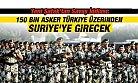 150 Bin Asker Türkiye Üzerinden Suriye'ye Girecek