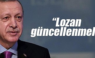 Erdoğan: Lozan Antlaşması Güncellenebilir