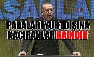 Erdoğan: Varlıklarını yurt dışına kaçırmak isteyenlere izin vermemelisiniz!