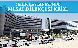 Mersin Şehir Hastanesin'de  Mesai Krizi