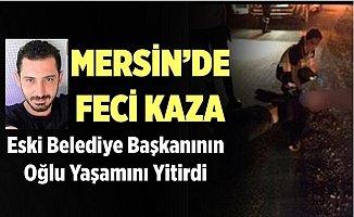 Mersin'deki Trafik Kazasında Eski Başkanın Oğlu Hayatını Kaybetti
