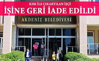 Akdeniz Belediyesinde Çalışan İşçi Mahkeme Kararı İle İşine Geri Döndü