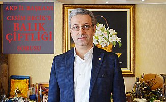 AKP Mersin İl Başkanına Balık Çiftliğini Neden Savunuyorsun