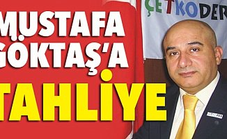 Mustafa Göktaş  Tahliye Edildi