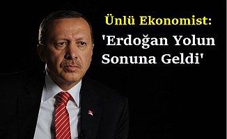 Ünlü Ekonomist: 'Erdoğan Bu Kez Yolun Sonuna Geldi'