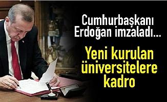Cumhurbaşkanı Erdoğan İmzaladı! Yeni Kurulan Üniversitelere Kadro