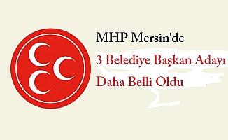 MHP Mersin'de 3 Belediye Başkan Adayı Daha Belli Oldu