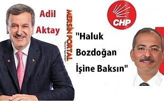 """CHP Mersin İl Başkanı:""""Haluk Bozdoğan İşine Baksın"""""""