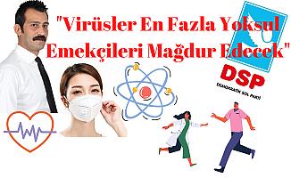 """""""Virüsler En Fazla Yoksul Emekçileri Mağdur Edecek"""""""