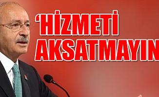 """Kılıçdaroğlu; """"Üzerimize Geliyorlar Diye Hizmetleri Aksatmayın"""""""