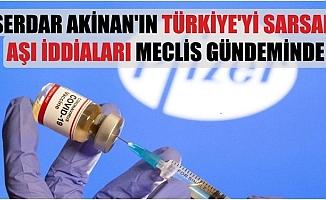 Serdar Akinan'ın Aşı İddiaları Meclis Gündeminde