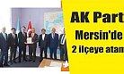 AK Parti'den Mersin'in 2 İlçesine Atama Yapıldı.