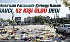 Ankara'daki Patlamada Korkunç Rakam: Savcı, 52 Kişi Öldü Dedi