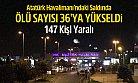 Atatürk Havalimanı'ndaki Saldırıda Ölü Sayısı 36'ya Yükseldi