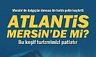 Atlantis Mersin'demi Bulundu