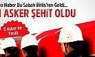 Bitlis'ten Acı Haber: 1 Asker Şehit