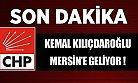 Kemal Kılıçdaroğlu Mersin'e Geliyor