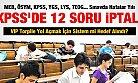 KPSS'de Büyük Skandal! 12 Soru İptal