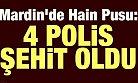 Mardin'den Acı Haber: 4 Polis Şehit Oldu