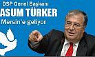 Masum Türker Seçim Startını Mersin'den Veriyor