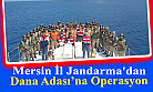 Mersin'de Dana Adası'na Operasyon