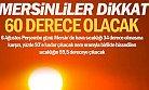 Mersin'de Sıcaklık 60 Derece Olacak