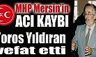 MHP Mersin'nin Acı Kaybı