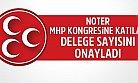 Noter, MHP'nin Kongresine Katılan Delege Sayısını Onayladı