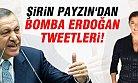 Şirin Payzın'dan Bomba Erdoğan Tweetleri!