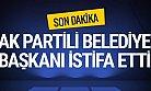 SON DAKİKA...AK Partili Belediye Başkanı İstifa Etti.
