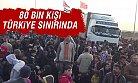 Suriyeli 10 Binlerce Vatandaş Türkiye'ye Sınırında
