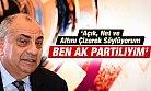 Tuğrul Türkeş: Ben AK Partili'yim Altını Çizerek Söylüyorum