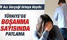 TÜİK Ortaya Çıkardı; Türkiye'de Boşanma Patlaması