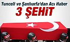 Tunceli ve Şanlıurfa'dan Acı Haberı: 3 Şehit