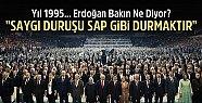 """1995'te Tayyip Erdoğan: """"Saygı Duruşu"""