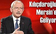 Kılıçdaroğlu, Yarın Mersin'e Geliyor
