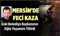 Mersin#039;deki Trafik Kazasında Eski Başkanın Oğlu Hayatını Kaybetti
