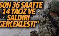 MSB: Son 36 Saatte 14 Taciz ve Saldırı Gerçekleşti