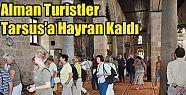 Alman Turistler Tarsus'a Hayran Kaldı