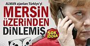 Almanya Türkiye'yi Mersin Üzerinden Dinlemiş