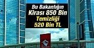Bu Bakanlığın Kirası 850 Bin Temizliği