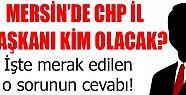 CHP Mersin İl Başkanı Kim Olacak ?
