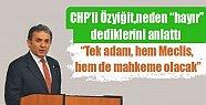"""CHP'li Özyiğit, Neden """"Hayır"""" Dediklerini"""