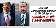 Erdoğan ile Abdullah Gül Saray'da 3 Saat