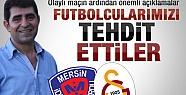 'Futbolcularımızı Tehdit Ettiler'