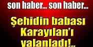 KARAYILAN'I ŞEHİT BABASI YALANLADI