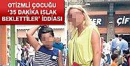 OTİZMLİ ÇOCUĞA ÖZEL SINIFTA 'ÇİŞ'