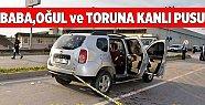 Baba,Oğul ve Torunu Otomobil İçinde Kalaşnikof ile Taradılar: 1 Ölü, 2 Yaralı